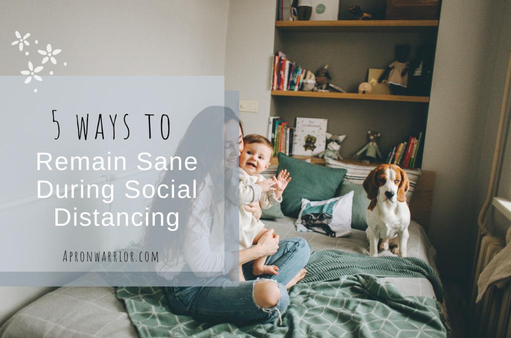5 Ways to Remain Sane During Social Distancing